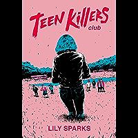 Teen Killers Club: A Novel