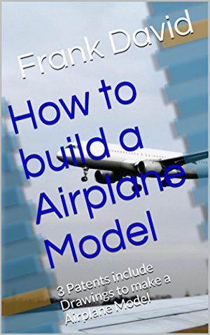 How to build a Airplane Model: 3 Patents include Drawings to make a Airplane Model