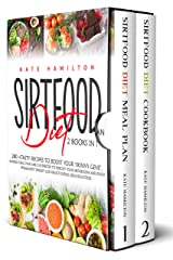 Sirtfood Diet: 2 Books in 1: 280+ Tasty Recipes To Boost Your 'Skinny Gene'. 4-Weeks Meal Plan and Cookbook To Reboot Your Metabolism And Enjoy Permanent Weight Loss Results Eating Delicious Food. Kindle Edition