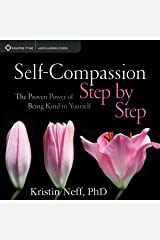 Self-Compassion Step by Step: The Proven Power of Being Kind to Yourself Audible Audiobook