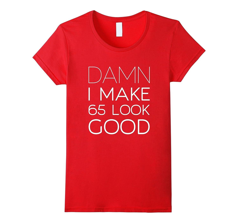 Damn I Make 65 Look Good