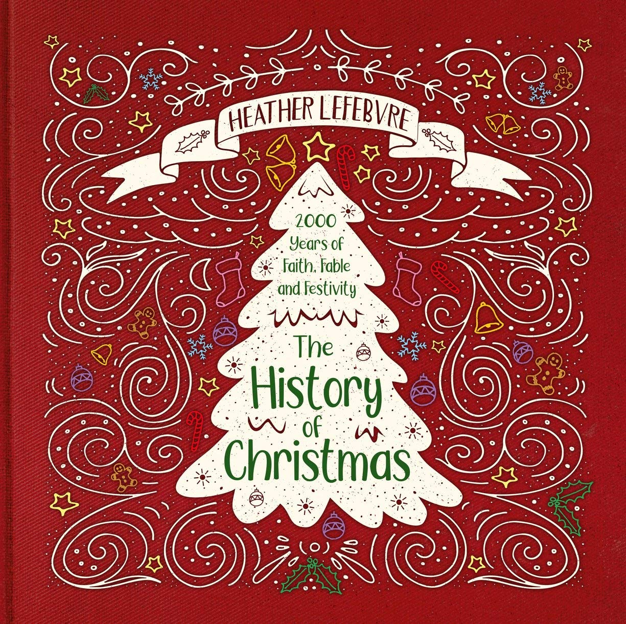 The History Of Christmas.The History Of Christmas 2 000 Years Of Faith Fable And