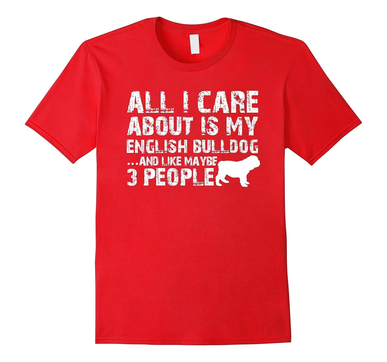 Bulldog Shirt | All I care about is my English Bulldog-Art