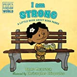 I am Strong: A Little Book About Rosa Parks (Ordinary People Change the World)