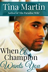 When A Champion Wants You (The Champion Brothers Book 2) Kindle Edition