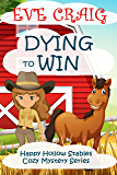 Dying To Win: Happy Hollow Stables Cozy Mystery Series