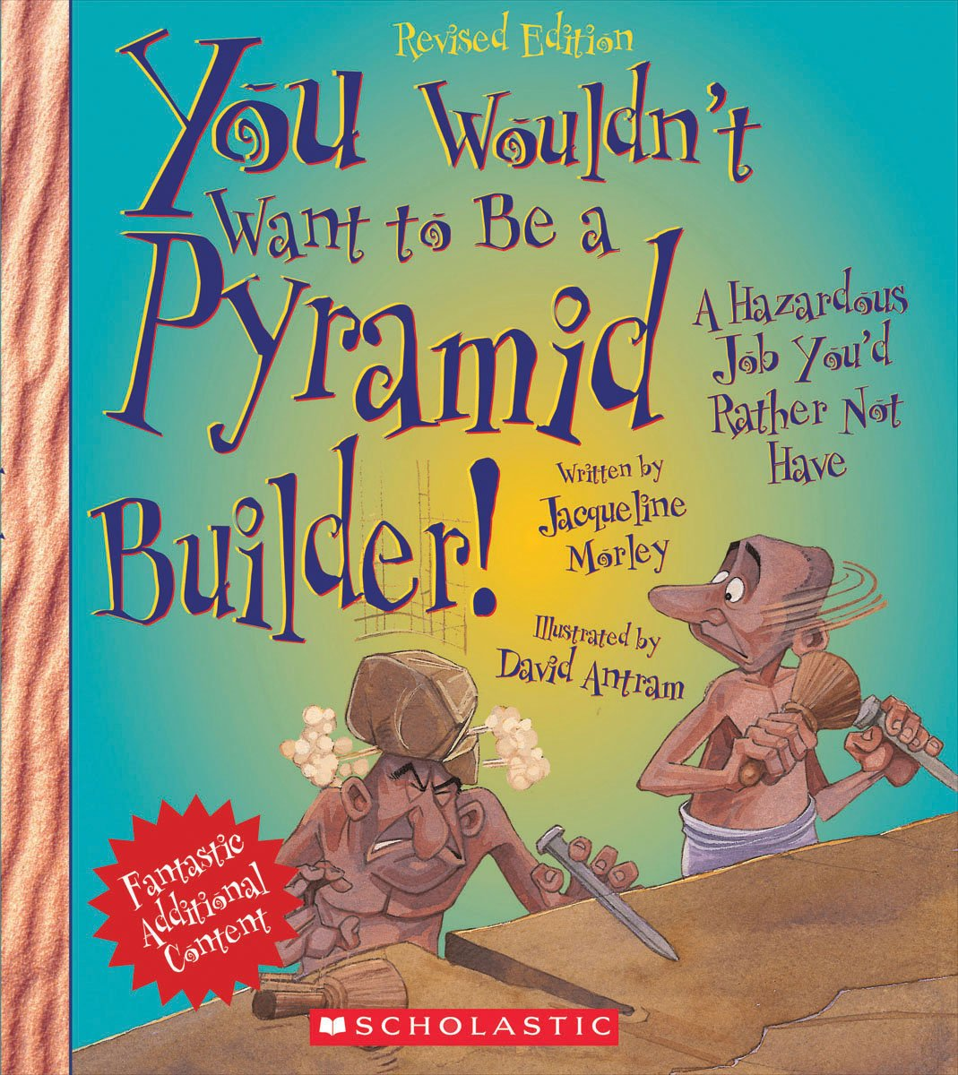 Read Online You Wouldn't Want to Be a Pyramid Builder: A Hazardous Job You'd Rather Not Have ebook