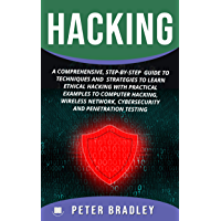 Hacking: A Comprehensive, Step-By-Step   Guide to Techniques and  Strategies to Learn Ethical Hacking With Practical Examples to Computer Hacking, Wireless ... and Penetration Test (English Edition)
