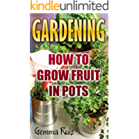 Gardening: How To Grow Fruit In Pots (English Edition)