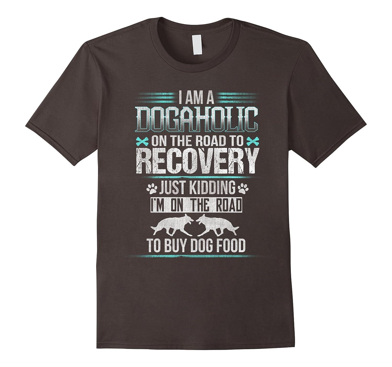 Dogaholic Just Kidding Funny Dog Food T Shirt 1