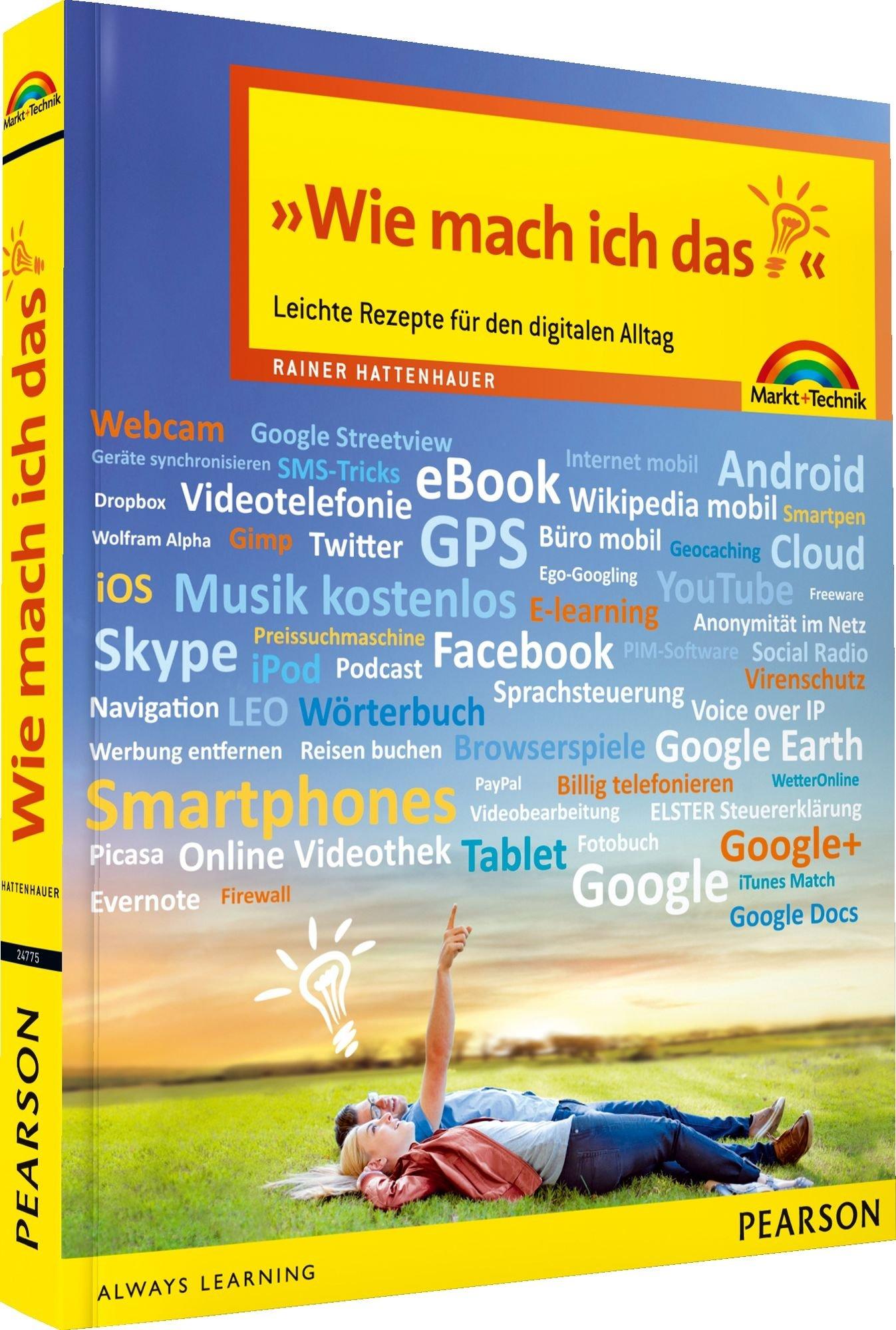 Wie mach ich das? - Neue aktualisierte Auflage: Leichte Rezepte für den digitalen Alltag (Sonstige Bücher M+T)