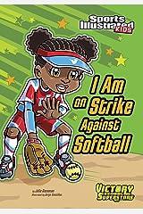I Am on Strike Against Softball (Sports Illustrated Kids Victory School Superstars) Kindle Edition