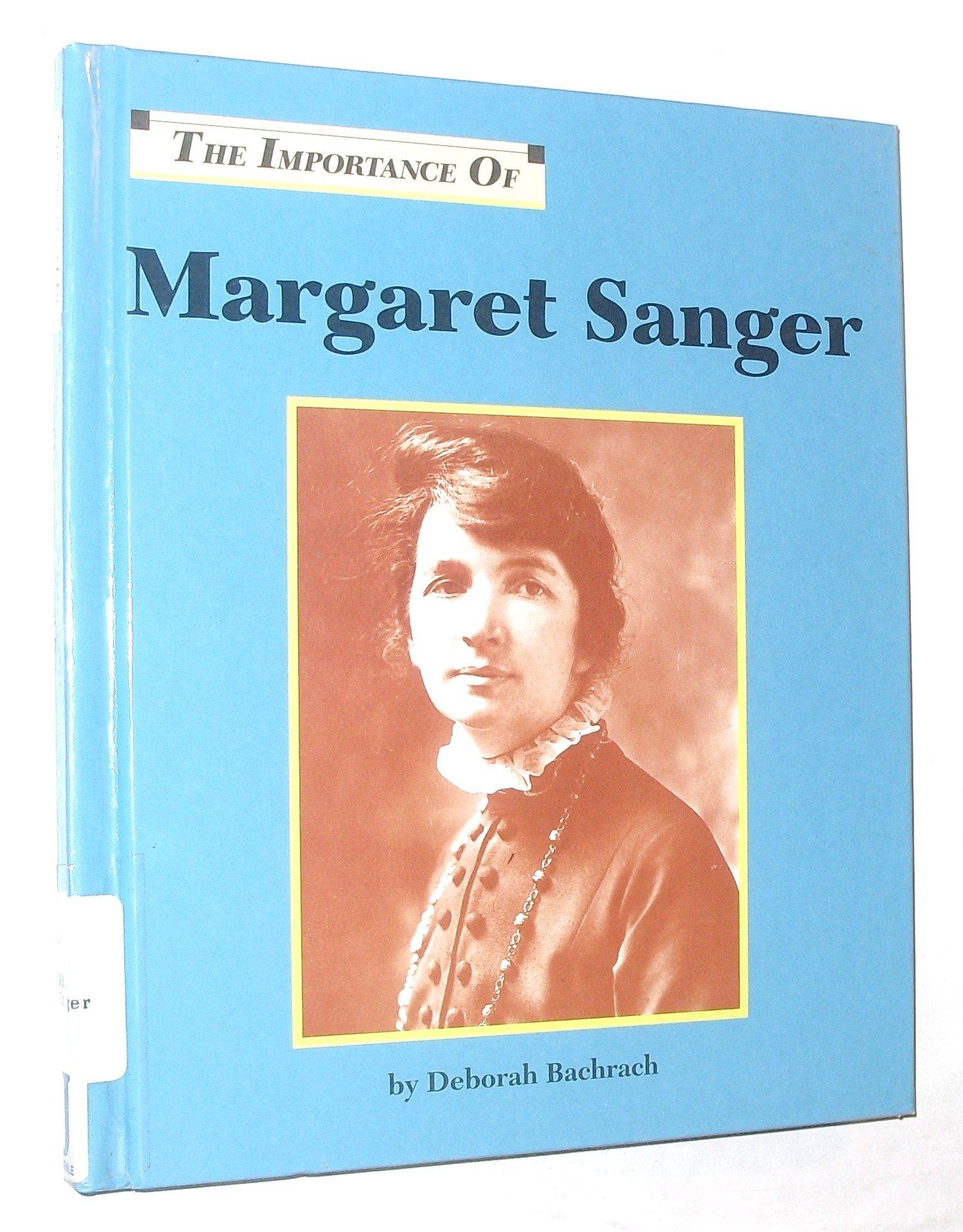 The Importance of Margaret Sanger: Deborah Bachrach: 9781560060321:  Amazon.com: Books