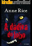 A dádiva do lobo (Crônicas do Lobo Livro 1)