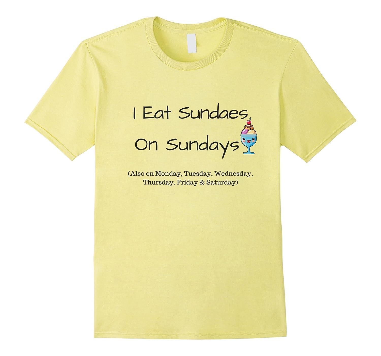 I Eat Sundaes on Sundays TShirt, Funny, Ironic Humor-BN