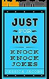 Just for Kids Knock Knock Jokes: Knock Knock Jokes for Kids. A Clean Kids Jokes Book for Ages 5-9