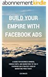 Build Your Empire With Facebook Ads: A guide for business owners, consultants, and marketers to the #1 Facebook ads strategy used by marketing pros today. (English Edition)