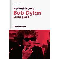 Bob Dylan (edición ampliada): La biografía (Reservoir Narrativa)