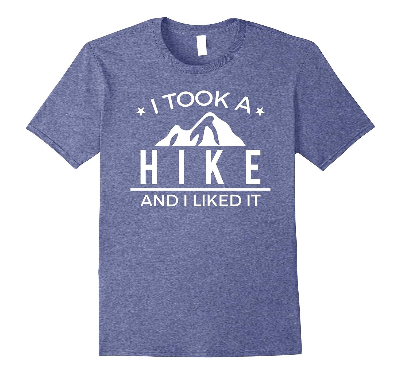 I Took A Hike And I Liked It Funny Hiking Camp Hiker T-Shirt-T-Shirt