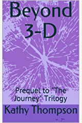Beyond 3-D: Prequel to The Journey Trilogy Kindle Edition