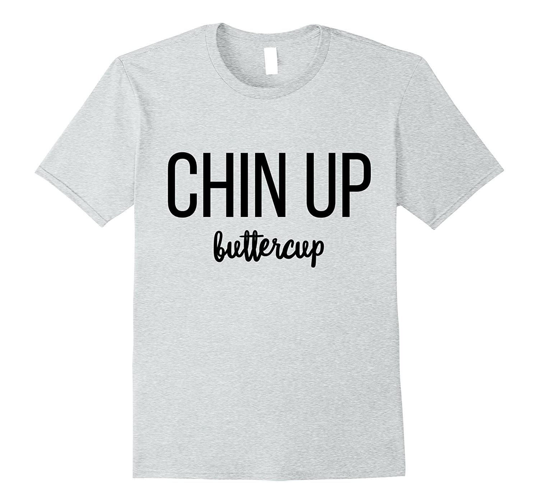 Chin Up Buttercup Positive Tshirt Inspirational Tee-FL