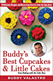 Buddy's Best Cupcakes & Little Cakes (from Baking with the Cake Boss): 10 Delicious Recipes--and Decorating Secrets--from the Cake Boss (English Edition)