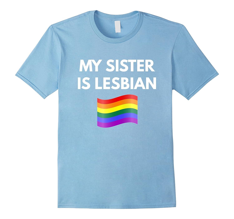 My Sister is Lesbian t-shirt – Lesbian LGBT Pride