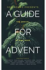 A Guide for Advent: The Arrival of King Jesus Kindle Edition
