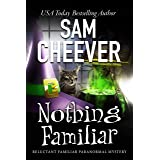 Nothing Familiar: Page-Turning Paranormal Cozy Adventure (Reluctant Familiar Mysteries Book 4)