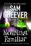 Nothing Familiar (Reluctant Familiar Mysteries Book 4)