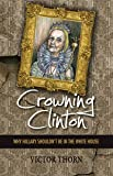Crowning Clinton: Why Hillary Shouldn't be in the White House