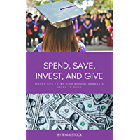 Spend, Save, Invest, and Give: Money Tips Every High School Graduate Needs to Know (English Edition)
