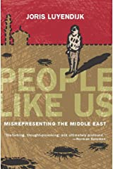 People Like Us: Misrepresenting the Middle East Kindle Edition