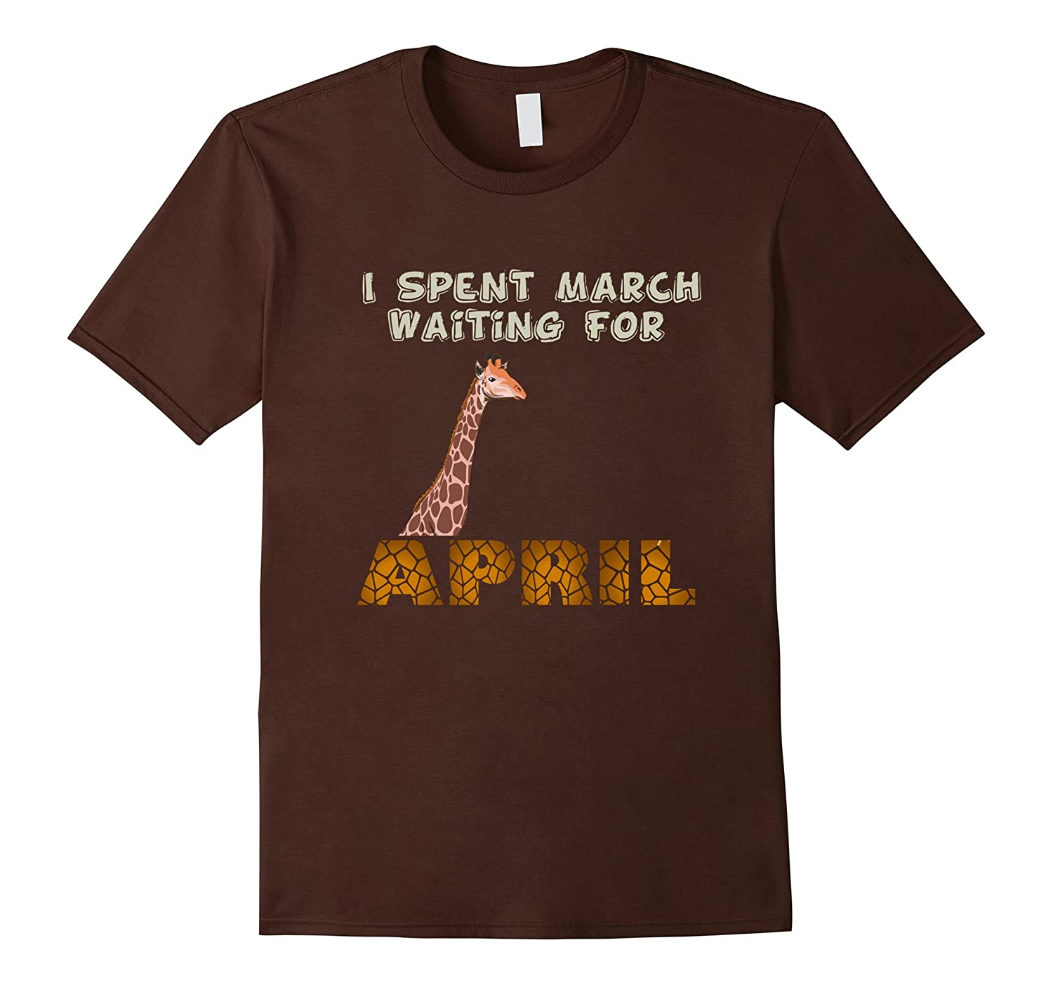 April The Giraffe Tshirt I Spent March Waiting For April