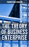 The Theory of Business Enterprise: Nature, Causes, Utility & Drift of Business Enterprise (A Political Economy Book)