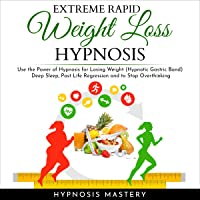 Extreme Rapid Weight Loss Hypnosis: Use the Power of Hypnosis for Losing Weight (Hypnotic Gastric Band), Deep Sleep…