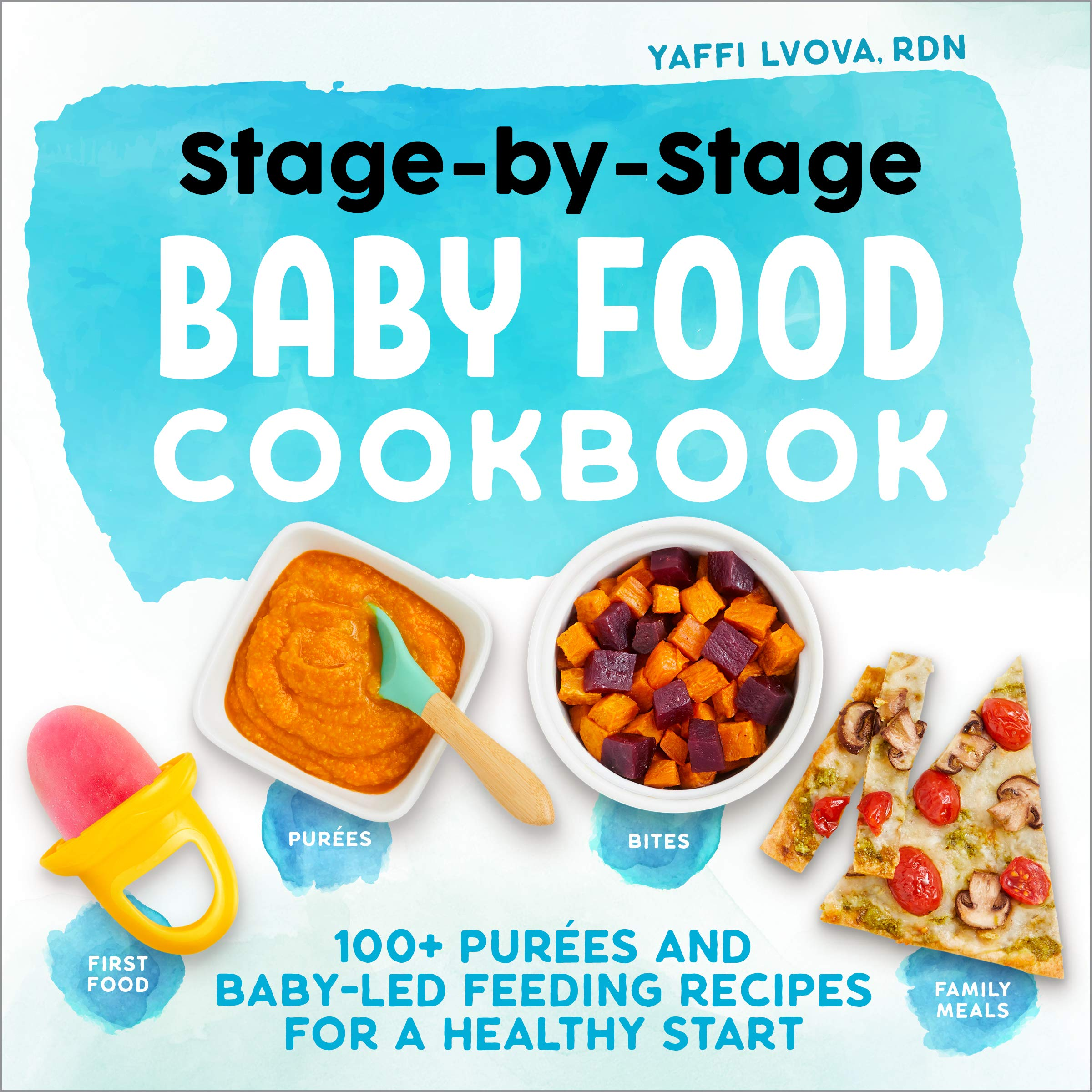 Amazon Com Stage By Stage Baby Food Cookbook 100 Purees And Baby Led Feeding Recipes For A Healthy Start 9781641529716 Lvova Rdn Yaffi Books