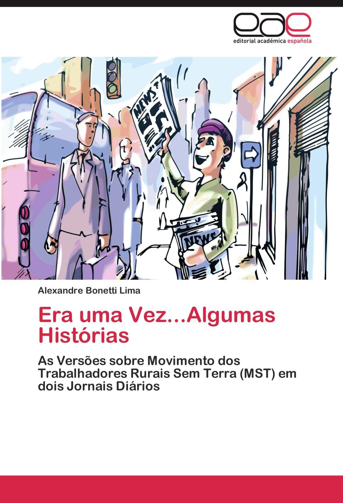 Era uma Vez...Algumas Histórias: As Versões sobre Movimento dos Trabalhadores Rurais Sem Terra (MST) em dois Jornais Diários (Portuguese Edition) PDF