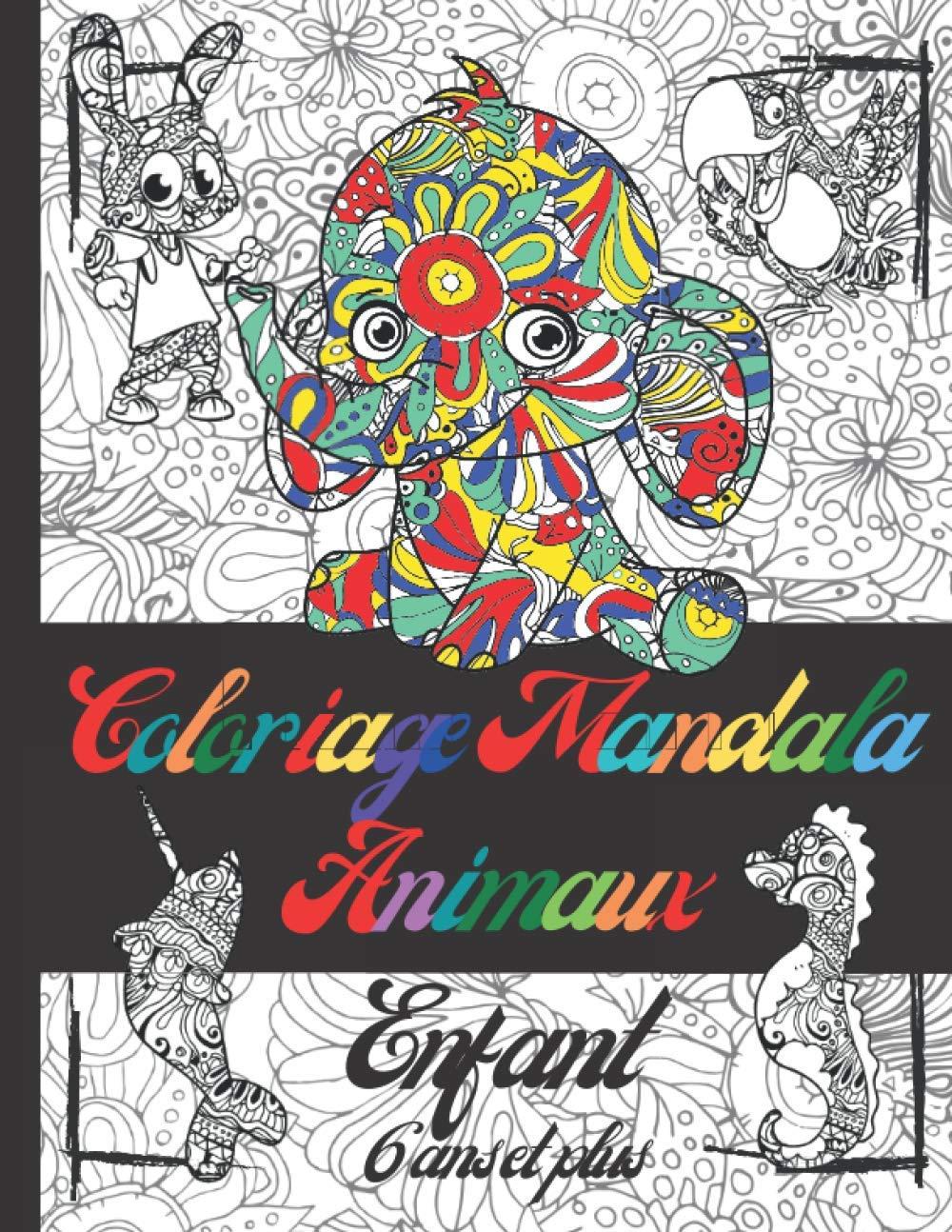 Coloriage Mandala Animaux Enfant 6 Ans Et Plus Livre De Coloriage Mandalas Animaux Pour Les Enfants De 6 Ans Et Plus Coloriage Animaux Fantastiques Fond Noir Grand Format French Edition Publishing
