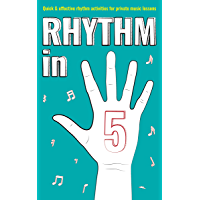 Rhythm in 5: Quick & effective rhythm games for private music lessons (Books for music teachers Book 2)