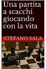 Una partita a scacchi giocando con la vita (Italian Edition) Kindle Edition