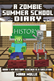 A Zombie Summer School Diary (Book 1): My Teacher Is A Skeleton (An Unofficial Minecraft Book for Kids Ages 9 - 12 (Preteen) (English Edition)