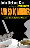 And so to Murder: A Sir Henry Merrivale Mystery