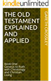 The Old Testament Explained and Applied: Book One:   Genesis to Ruth with Christology and Christian Living