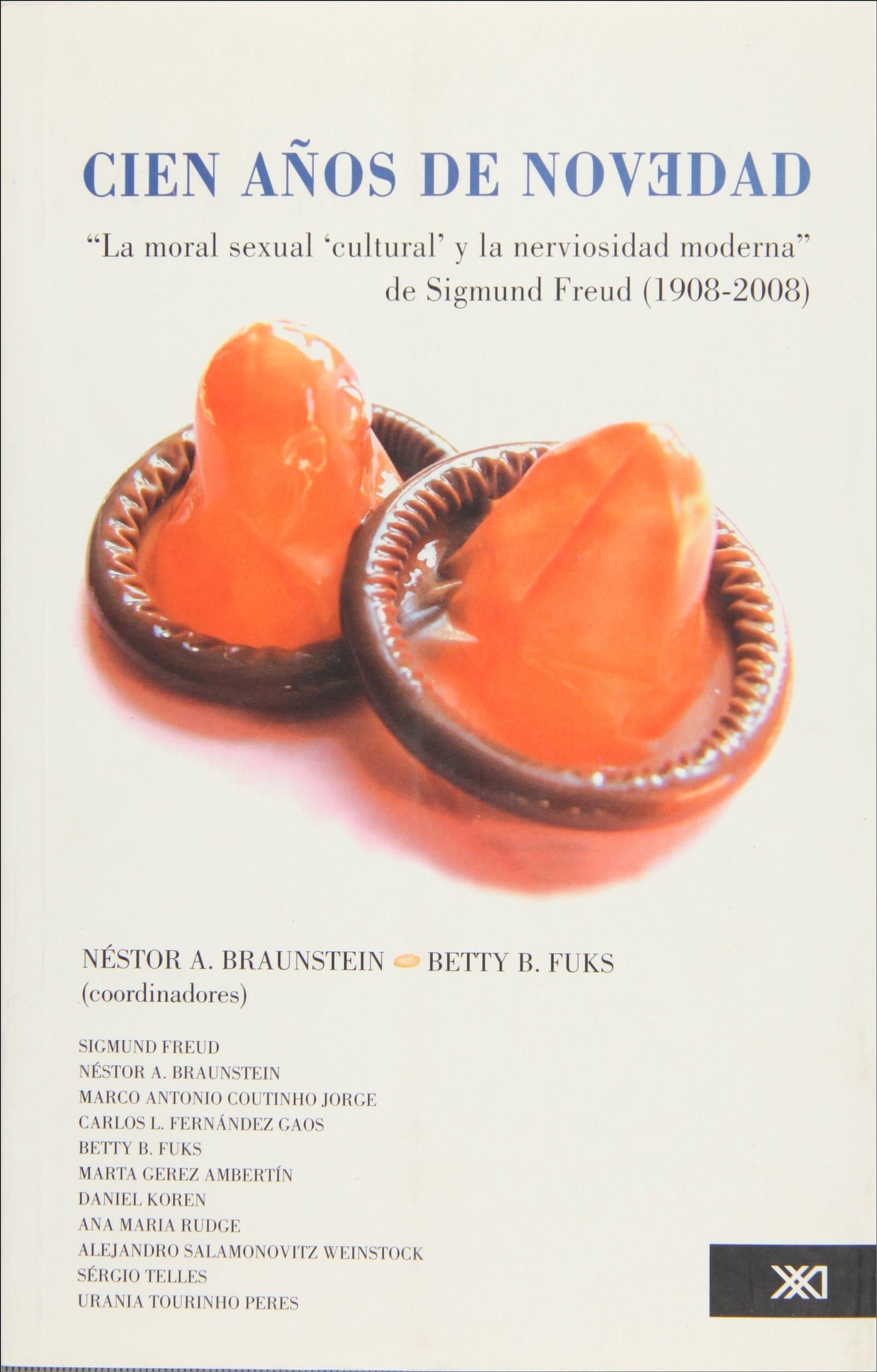 Cien anos de novedad. La moral sexual cultural y la nerviosidad moderna de Sigmund Freud (1908-2008) (Spanish Edition) pdf