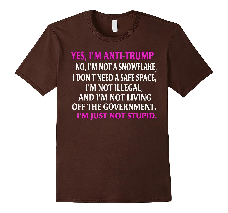 Yes Im Anti Trump - No Im Not A Snowflake T-Shirt-CD