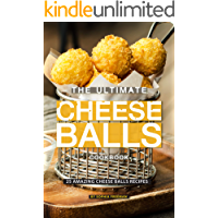 The Ultimate Cheese Balls Cookbook: 25 Amazing Cheese Balls Recipes