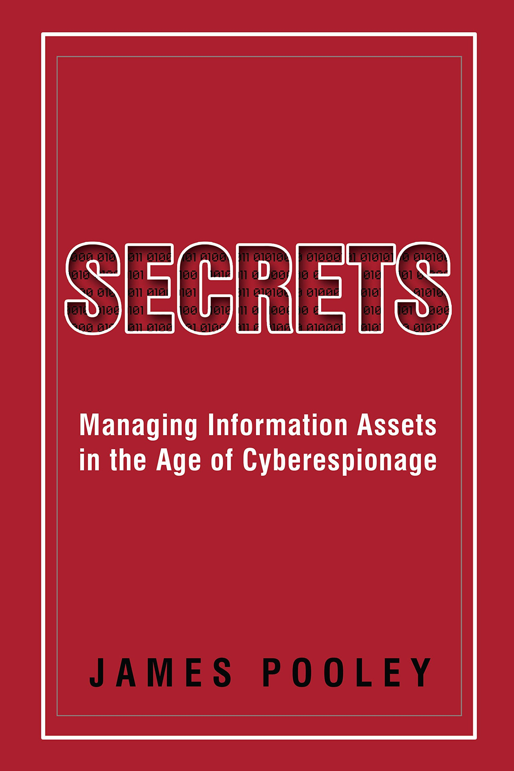 secrets managing information assets in the age of cyberespionage