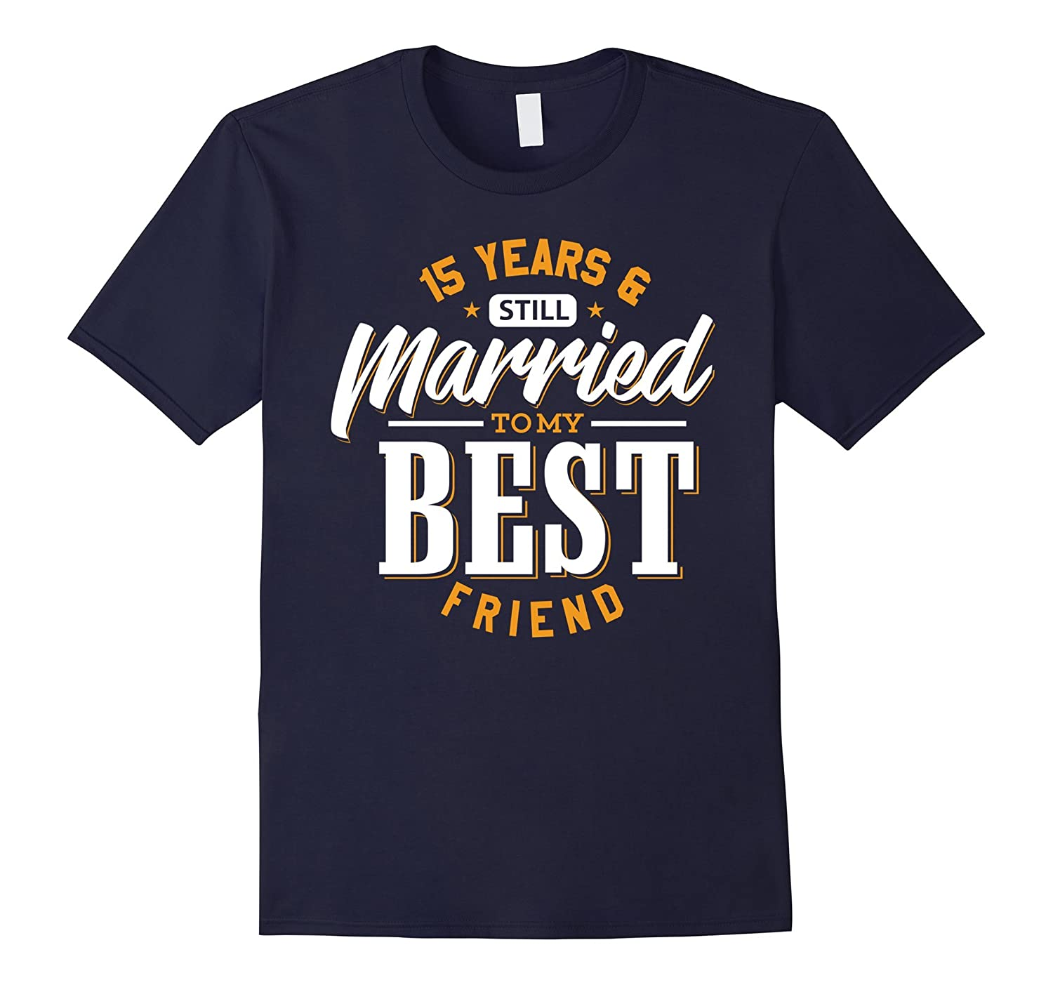 15th 15 Years Wedding Anniversary Married Best Friend Shirt-TH