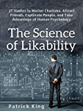 The Science of Likability: 27 Studies to Master Charisma, Attract Friends, Captivate People, and Take Advantage of Human Psychology (English Edition)